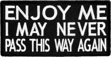Enjoy Me I May Never Pass Again Patch, Sayings Patches