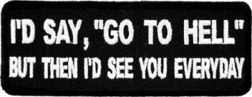 I'd Say Go To Hell Patch, Funny Sayings Patches