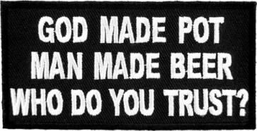 God Made Pot Man Made Beer Patch, Funny Patches