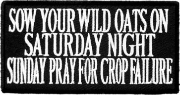 Sow Your Wild Oats On Saturday Patch, Sayings Patches