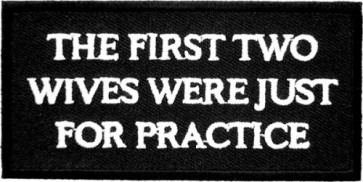 The First Two Wives Were Practice Patch, Funny Patches