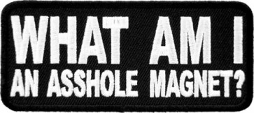 What Am I An Asshole Magnet Patch, Funny Patches