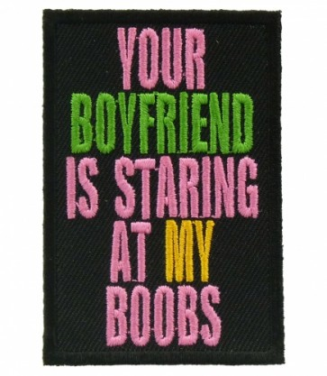 Your Boyfriend Staring At My Boobs Patch, Ladies Patches