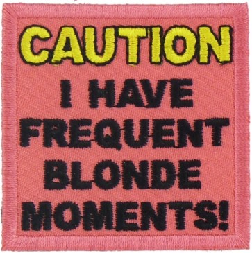 Caution Blonde Moments Patch, Funny Ladies Patches