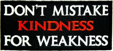 Don't Mistake Kindness For Weakness Patch, Funny Patches