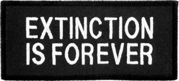 Extinction Is Forever, Funny Sayings Patches