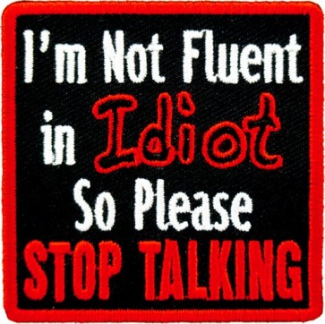 I'm Not Fluent In Idiot Stop Talking Patch, Funny Patches