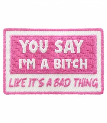 You Say I'm A Bitch Like It's Bad Patch, Ladies Patches