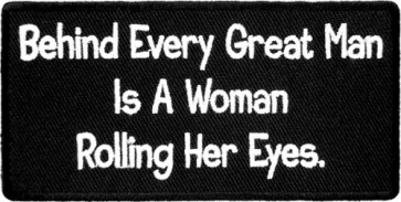 Behind Every Great Man Is A Woman Patch, Funny Patches