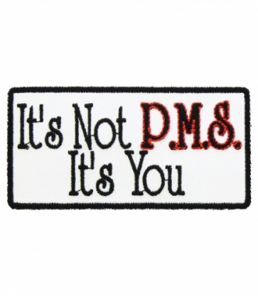 It's Not PMS It's You Patch, Funny Ladies Patches