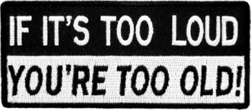 If It's Too Loud You're Too Old Patch, Biker Patches