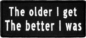 The Older I Get The Better I Was Patch, Funny Patches
