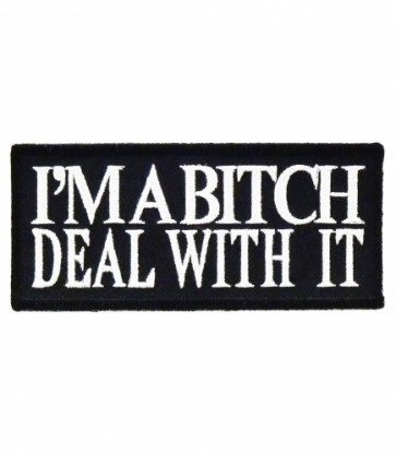 I'm A Bitch Deal With It Patch, Ladies Biker Patches