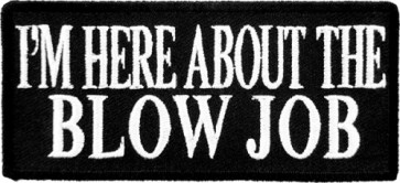 Im Here About The Blow Job Patch, Dirty Sayings Patches