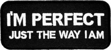 I'm Perfect Just The Way I Am Patch, Sayings Patches