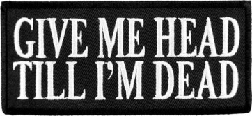 Give Me Head Till I'm Dead, Funny Sayings Patches