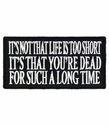 It's Not That Life Is Too Short Patch, Sayings Patches