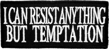 I Can Resist Anything But Temptation Patch, Sayings Patches