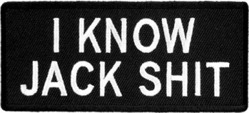 I Know Jack Shit Patch, Funny Sayings Patches