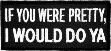 If You Were Pretty I Would Patch, Funny Sayings Patches