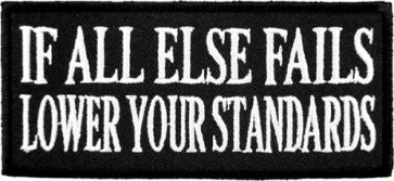 If All Else Fails Lower Your Standards Patch, Funny Patches