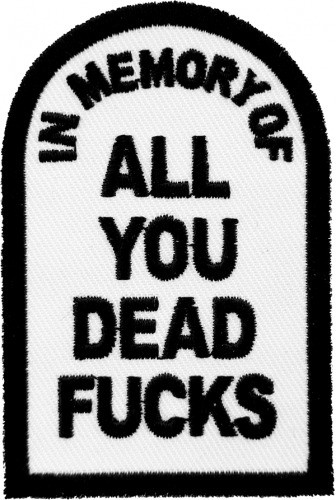 In Memory of All You Dead Fucks Patch, Vulgar Patches