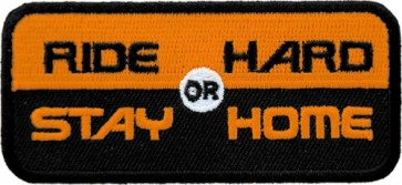 Ride Hard Or Stay Home Patch, Biker Sayings Patches
