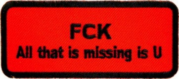 FCK All That Is Missing Is U Patch, Sayings Patches