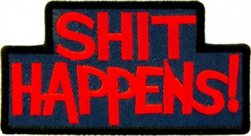 Shit Happens Patch, Funny Sayings Patches