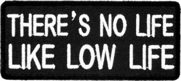 No Life Like Low Life Patch, Funny Sayings Patches