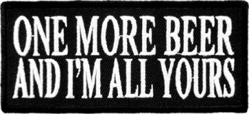 One More Beer & I'm All Yours Patch, Funny Beer Patches