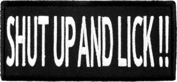 Shut Up And Lick Patch, Dirty Sayings Patches
