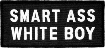 Smart Ass White Boy Patch, Vulgar Sayings Patches