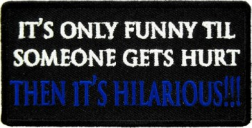 Only Funny Til Someone Gets Hurt Patch, Funny Patches