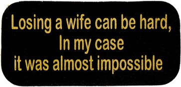 Losing A Wife Can Be Hard In My Case It Was Almosty Impossible Genuine Leather Patch