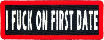 I Fuck On First Date Patch, Vulgar & Dirty Patches