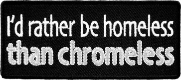 I'd Rather be Homeless Than Chromeless Patch, Funny Biker Patches