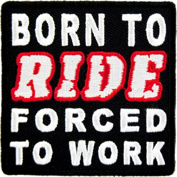 Born to Ride Forced to Work motorcycle riding Patches