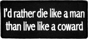 I'd Rather Die Like a Man Famous Quote Patches