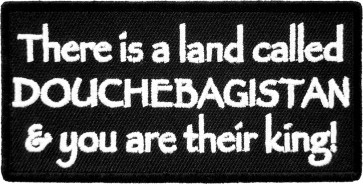 A Land Called Douchebagistan You Are King Patch