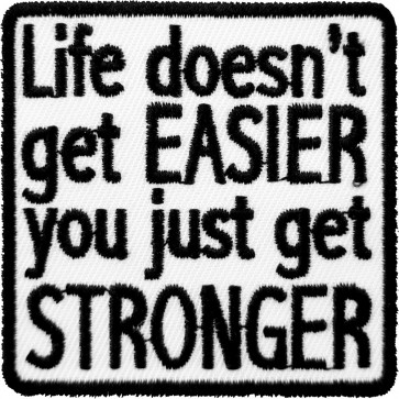 Life Doesn't Get Easier You Get Stronger Patch