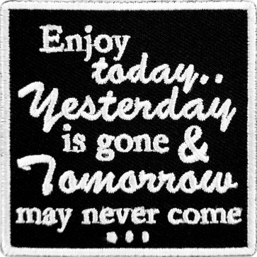 Enjoy Today Yesterday Is Gone Tomorrow May Never Come Patch