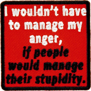 Manage My Anger Manage Stupidity Patches
