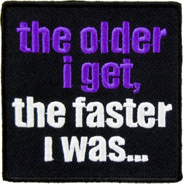 The Older I Get The Faster I Was Patch