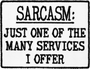 Sarcasm One Of The Services I Offer Patch