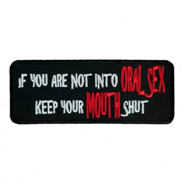 Embroidered If You Are Not Into Oral Sex Keep Your Mouth Shut Patch