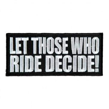 Embroidered Let Those Who Ride Decide Patch