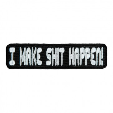 I Make Shit Happen Sew On Patch