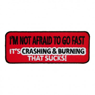 Embroidered I'm Not Afraid To Go Fast It's Crashing & Burning That Sucks Patch