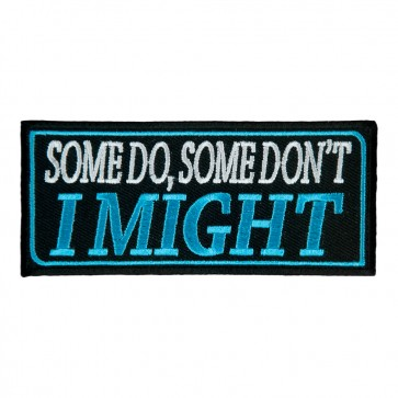 Some Do Some Don't I Might Patch, Funny Sayings Patches